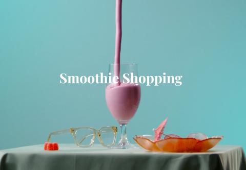 Smoothie Shopping! - 2021 / 06 / 09